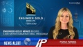 Engineer Gold Mines Begins 3,000 Meter Diamond Drill Program