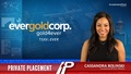 Evergold Corp (TSXV:EVER) announced both regular and flow-through non-brokered private placements