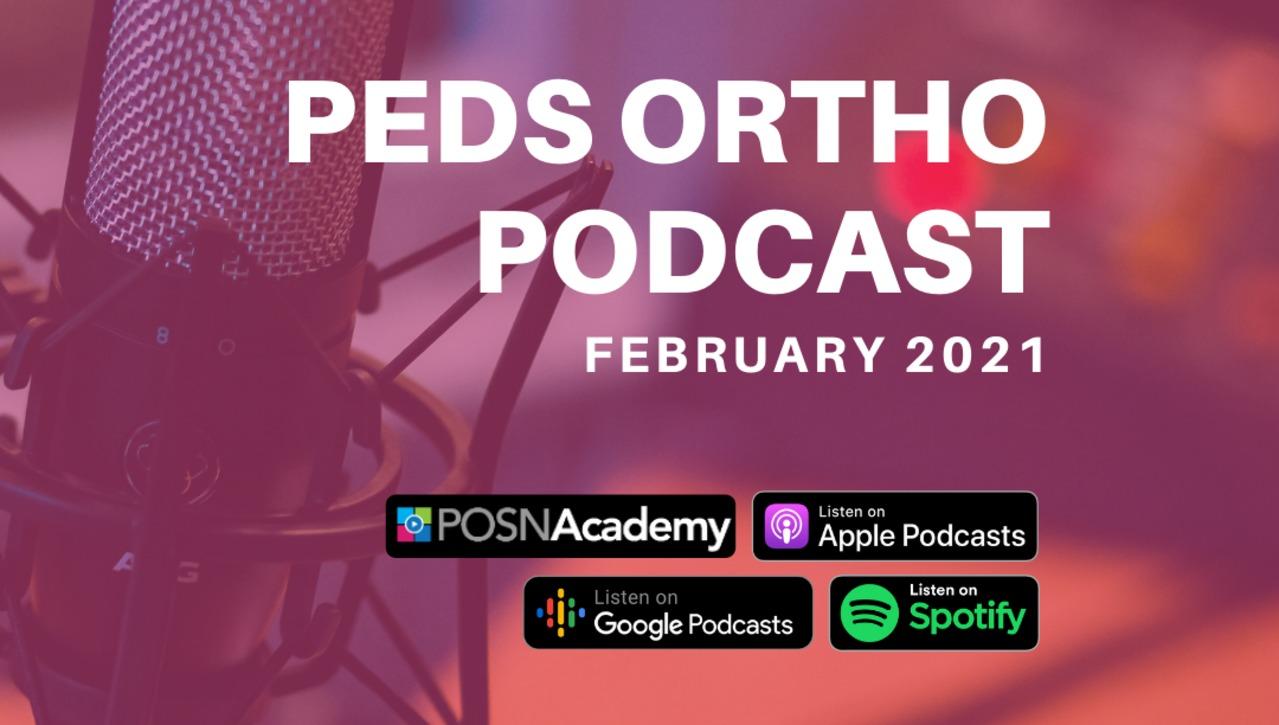 Peds Ortho Podcast: February 2021
