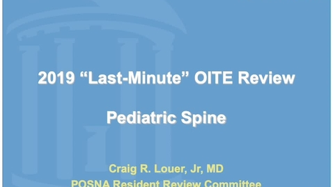 Thumbnail for entry Last Minute OITE Review: Pediatric Spine