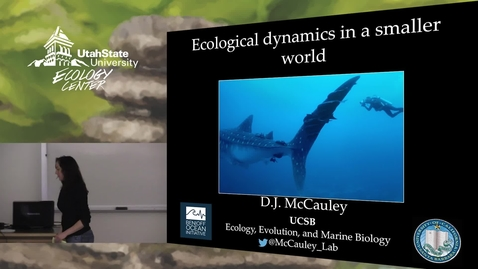 Dr. D.J. McCauley - Ecological Dynamics in a Smaller World