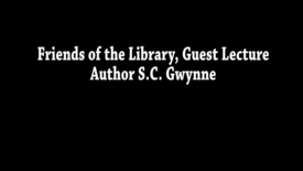 Thumbnail for entry Friends of the Library Guest Lecture: Author S.C. Gwynne - Part 2