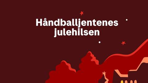 Thumbnail for entry Håndballjentenes julehilsen til Posten-ansatte