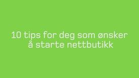 Thumbnail for entry 10 tips for start av nettbutikk