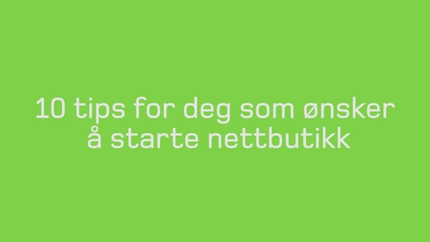 Thumbnail for entry 10 tips for start av nettbutikk