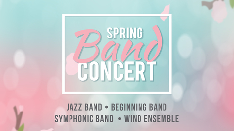 Thumbnail for entry Spring Band Concert 2019