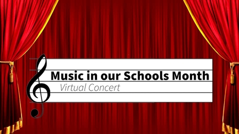 Thumbnail for entry Music in Our Schools Month Virtual Concert '21