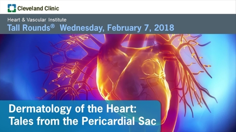 Thumbnail for entry Dermatology of the Heart: Tales from the Pericardial Sac