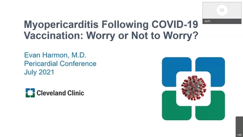 Thumbnail for entry Pericardial Cases:  Myopericarditis Following COVID 19 Vaccination:  Worry or Not to Worry?