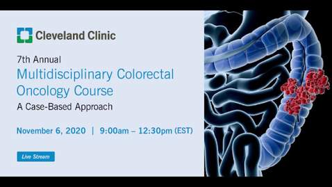 Thumbnail for entry 7th Annual Multidisciplinary Colorectal Oncology Course - Nov. 2020