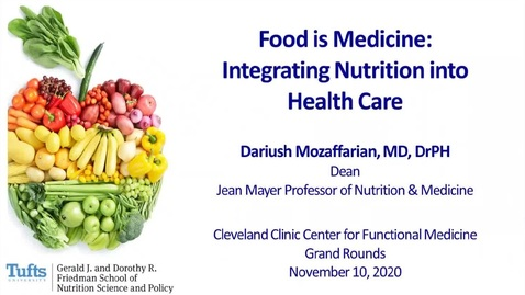 Thumbnail for entry Food is Medicine: Integrating Nutrition into Health Care – Dariush Mozaffarian, MD, DrPH