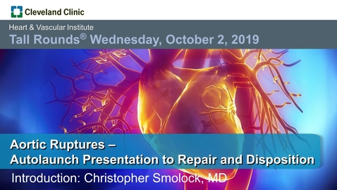 Thumbnail for entry Aortic Ruptures - Autolaunch Presentation to Repair and Disposition