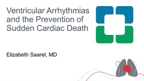 Thumbnail for entry Ventricular Arrhythmias and the Prevention of Sudden Cardiac Death