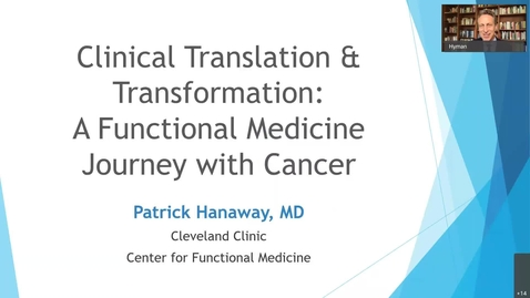 Thumbnail for entry Clinical Translation and Transformation: A Functional Medicine Journey with Cancer – Patrick Hanaway, MD