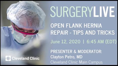 Thumbnail for entry Surgery Live: Open Flank Hernia Repair – Tips and Tricks, June 12, 2020