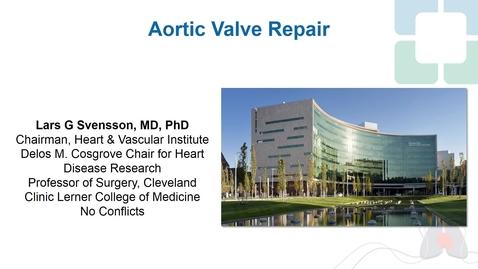 Thumbnail for entry Aortic Valve Repair - Lars Svensson, MD, PhD