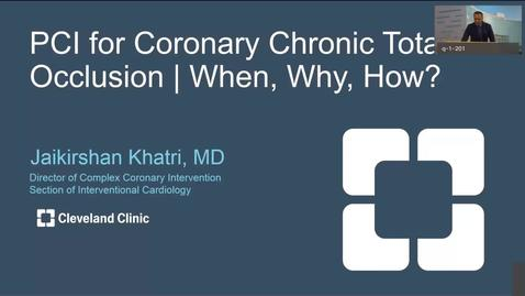 Thumbnail for entry Percutaneous Coronary Interventions (PCI) for Chronic Total Occlusion (CTO) – When, Why, How