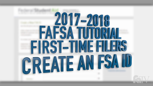 2017-2018 FAFSA Tutorial First-Time Filers - Create an FSA ID