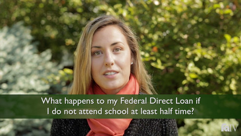 What happens to my Federal Direct loan if I do not attend school at least half time?