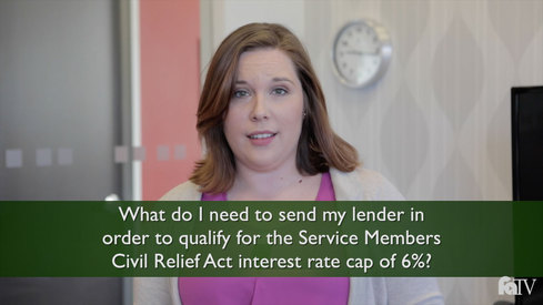 What do I need to send my lender to qualify for Servicemembers Civil Relief Act interest rate cap 6%?