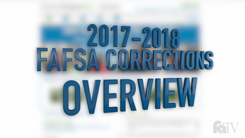 2017-2018 FAFSA Corrections - Overview