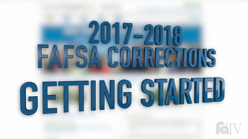 2017-2018 FAFSA Corrections - Getting Started