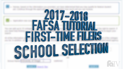 2017-2018 FAFSA Tutorial First-Time Filers - School Selection