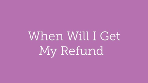 When Will I Get My Refund?