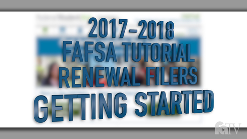 2017-2018 FAFSA Tutorial Renewal Filers - Getting Started