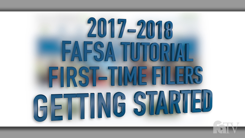 2017-2018 FAFSA Tutorial First-Time Filers - Getting Started