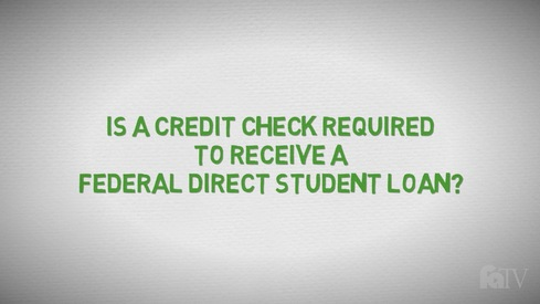 Is a credit check required to receive a Federal Direct student loan?