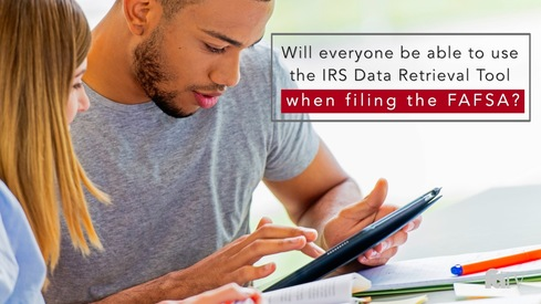 Will everyone be able to use the IRS Data Retrieval Tool when filing the FAFSA?