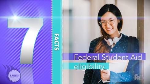 A Minute to Learn It - Federal Aid Eligibility