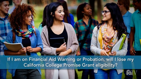 If I am on Financial Aid Warning or Probation, will I lose my California College Promise Grant eligibility?