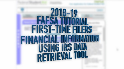 2018-19 FAFSA Tutorial First-Time Filers - Financial Information - Using the IRS Data Retrieval Tool