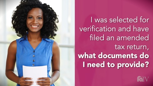 I was selected for verification and have filed an amended tax return, what documents do I need to provide?