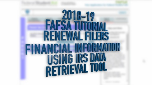 2018-19 FAFSA Tutorial Renewal Filers - Financial Information - Using the IRS Data Retrieval Tool
