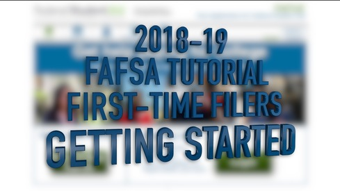 2018-19 FAFSA Tutorial First-Time Filers - Getting Started