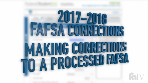 2017-2018 FAFSA Corrections - Making Corrections to a Processed FAFSA