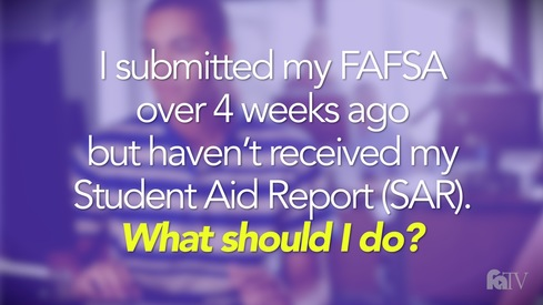 I submitted my FAFSA over 4 weeks ago, but haven't received my Student Aid Report (SAR). What should I do?