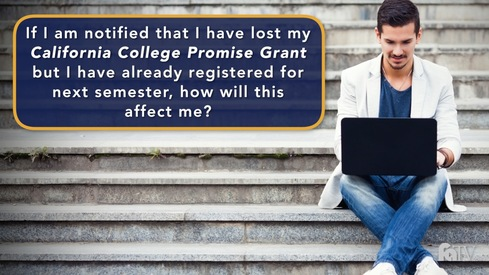 If I am notified that I have lost my California College Promise Grant but I have already registered for next semester, how will this affect me?