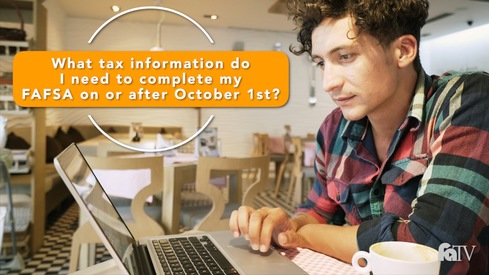 What tax information do I need to complete my FAFSA on or after October 1st?