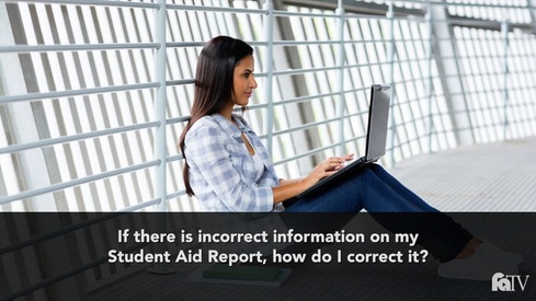 If there is incorrect information on my Student Aid Report, how do I correct it?