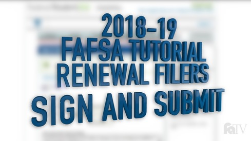 2018-19 FAFSA Tutorial Renewal Filers - Sign and Submit