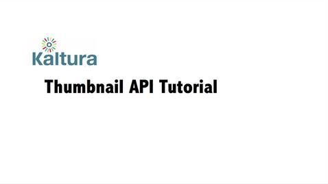 The Kaltura Thumbnail API | Video Tutorial