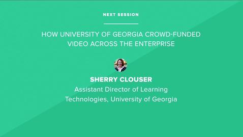 How University of Georgia Crowd-Funded Video Across the Enterprise - University of Georgia