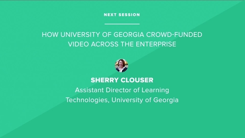 Thumbnail for entry How University of Georgia Crowd-Funded Video Across the Enterprise - University of Georgia