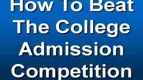 Thumbnail for entry How to Beat the College Admission Competition - Part 1