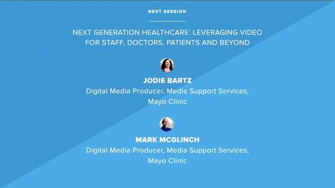 Next Generation Healthcare - Leveraging Video for Staff, Doctors, Patients and Beyond