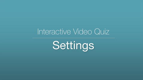 Thumbnail for entry Interactive Video Quiz – Settings